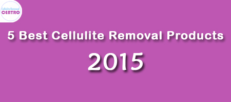 5 Best Cellulite Removal Products for 2015